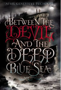 Between the Devil and the Deep Blue Sea - April Genevieve Tucholke