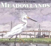 Meadowlands: A Wetlands Survival Story - Thomas F. Yezerski