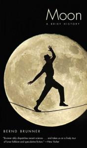Moon: A Brief History - Bernd Brunner
