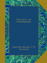 Jane Eyre: An Autobiography - Charlotte Brontë;F H. Townsend