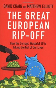 The Great European Rip-Off: How the Corrupt, Wasteful EU is Taking Control of Our Lives - David Craig, Matthew Elliott