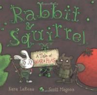 Rabbit & Squirrel: A Tale of War and Peas - Kara LaReau, Scott Magoon
