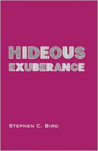 Hideous Exuberance - Stephen C. Bird