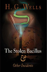 The Stolen Bacillus and Other Incidents - H.G. Wells