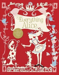Everything Alice: The Wonderland Book of Makes and Bakes - Hannah Read-Baldrey, Christine Leech