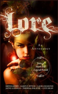 Lore: Tales of Myth and Legend Retold - Brinda Berry, Karen Y. Bynum, Laura Diamond, Jayne A. Knolls, Theresa DaLayne, Cate Dean