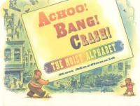 Achoo! Bang! Crash!: The Noisy Alphabet - Ross  MacDonald