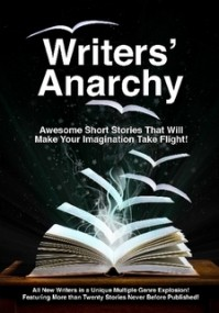 Writers' Anarchy: A Short Story Anthology - David Perry, Kari Milburn, Hemanth Gorur, Earl Chessher, Harry S. Franklin, Hayley Carter, Scott J. Kelley, Renee' La Viness, Christine Hilton, Brendan C. Tucker, H.M.C., Stuart Welch, S.M. Morgan, Melissa Osburn, V. Jáuregui, Aaron Hilton, Pamala A. Williams, Timm Tayshu
