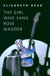 The Girl Who Sang Rose Madder - Elizabeth Bear