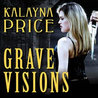 Grave Visions - Emily Durante, Kalayna Price