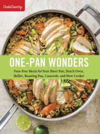 One-Pan Wonders: Fuss-Free Meals for Your Sheet Pan, Dutch Oven, Skillet, Roasting Pan, Casserole, and Slow Cooker (Cook's Country) - Cook's Country, Cook's Country