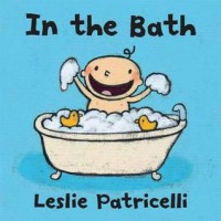 In the Bath. Leslie Patricelli - Leslie Patricelli