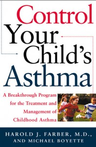 Control Your Child's Asthma: A Breakthrough Program for the Treatment and Management of Childhood Asthma - Harold Farber, Michael Boyette