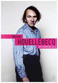 Interwencje 2 - Michel Houellebecq, Beata Geppert