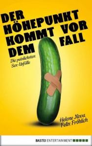 Der Höhepunkt kommt vor dem Fall: Die peinlichsten Sex-Unfälle (German Edition) - Felix Fröhlich, Helene Nova