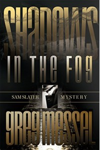 Shadows In The Fog (Sam Slater Mysteries Book 5) - Greg Messel