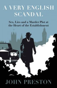 A Very English Scandal: Sex, Lies and a Murder Plot at the Heart of the Establishment - John M. Preston