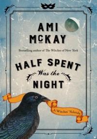Half Spent was the Night - Ami McKay