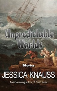 Unpredictable Worlds: Stories - Jessica Knauss