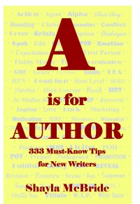 A is for Author: 333 Must-Know Tips for New Writers - Shayla McBride