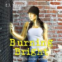 Burning Bright: Ivy Granger Book 3 - E.J. Stevens, Sacred Oaks, Melanie A. Mason