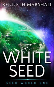 White Seed (Seed World Book 1) - Kenneth marshall
