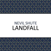 Landfall - Chris Rowe, Nevil Shute