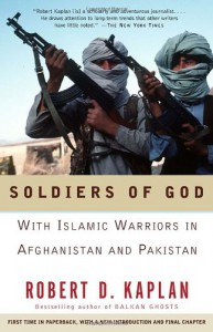 Soldiers of God: With Islamic Warriors in Afghanistan and Pakistan - Robert D. Kaplan