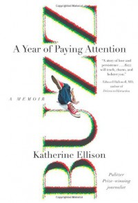 Buzz: A Year of Paying Attention - Katherine Ellison