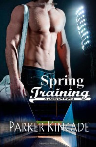Spring Training (A Game On Novel) (Volume 1) - Parker Kincade