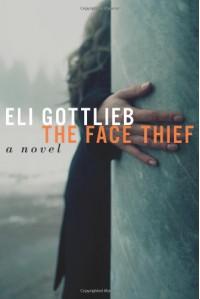 The Face Thief: A Novel - Eli Gottlieb