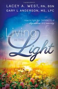 Living in the Light: How to Fight the Darkness and Anxiety of Depression - Lacey A. West, Gary L. Anderson