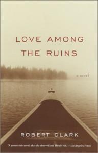Love Among the Ruins: A Novel - Robert Clark