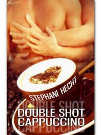 Double Shot Cappuccino - Stephani Hecht