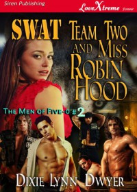 SWAT Team Two and Miss Robin Hood [The Men of Five-0 #2] (Siren Publishing LoveXtreme Forever) - Dixie Lynn Dwyer