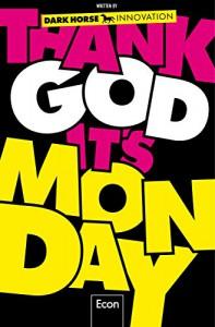 Thank God it's Monday!: Wie wir die Arbeitswelt revolutionieren - Dark Horse Innovation