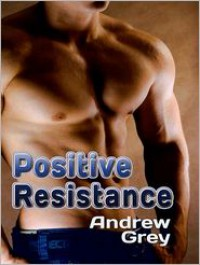 Positive Resistance - Andrew  Grey