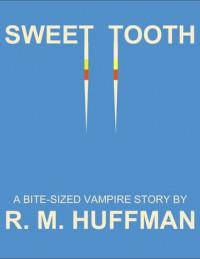 Sweet Tooth - R.M. Huffman