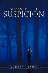 Shadows of Suspicion - Ashley Dawn