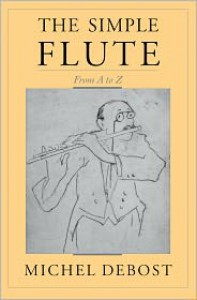 The Simple Flute: From A to Z - Michel Debost, Jeanne Debost-Roth