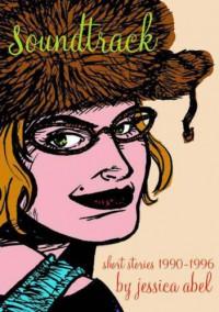 Soundtrack: Short Stories '90-'96 - Jessica Abel