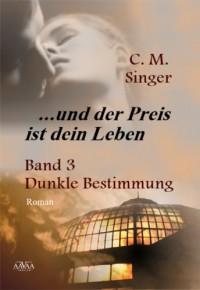 Dunkle Bestimmung - C.M. Singer