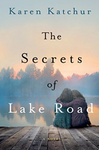 The Secrets of Lake Road: A Novel - Karen Katchur