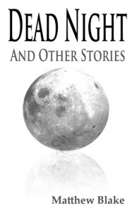 Dead Night and Other Stories - Matthew Blake
