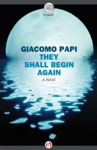They Shall Begin Again: A Novel - Giacomo Papi