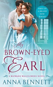 My Brown-Eyed Earl (The Wayward Wallflowers) - Anna Bennett