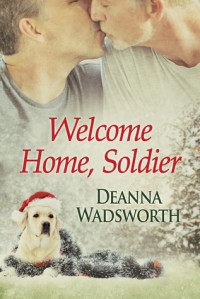 Welcome Home, Soldier  - Deanna Wadsworth