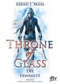 Throne of Glass - Die Erwählte: Roman (dtv junior) - Sarah J. Maas, Ilse Layer