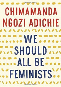 We Should All Be Feminists Paperback - February 3, 2015 - Chimamanda Ngozi Adichie