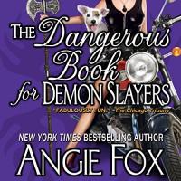 The Dangerous Book for Demon Slayers - Moose Island Books, Angie Fox, Tavia Gilbert